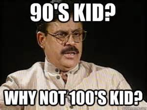 90's Kid? Why not 100's kid?