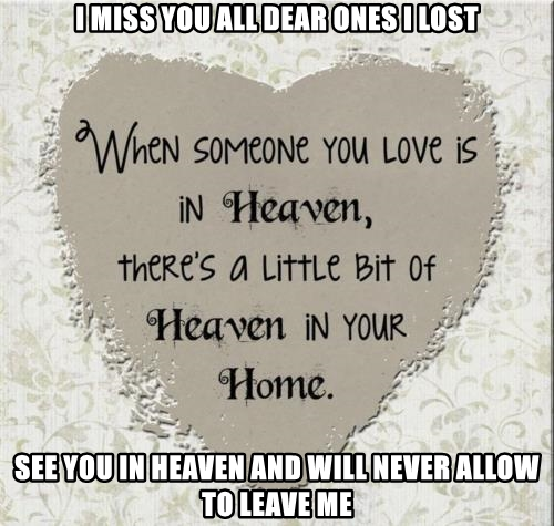 I MISS YOU ALL DEAR ONES I LOST